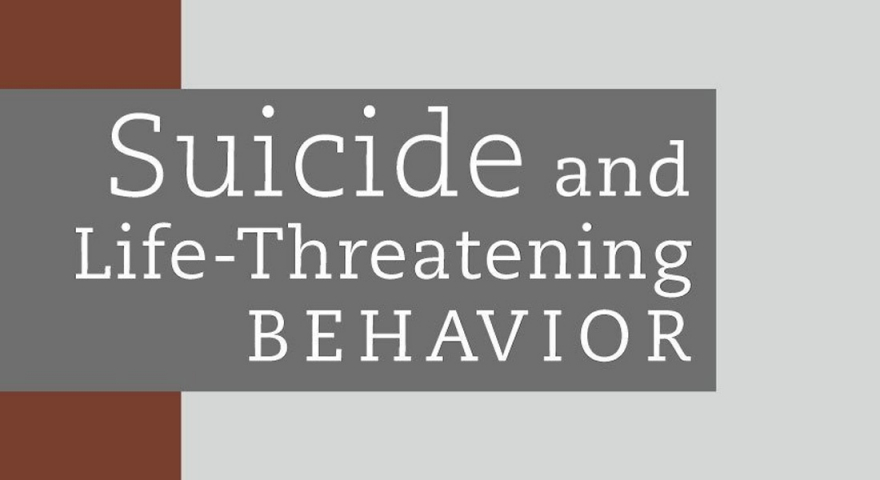 Suicide life threatening behavior